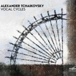 Фирма «Мелодия» представляет вокальные циклыАлександра Чайковского.